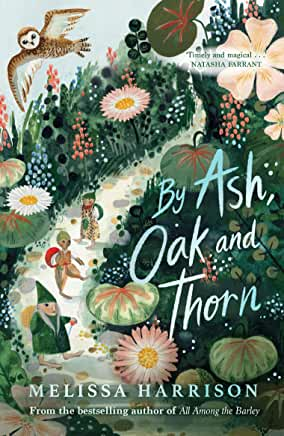 By Ash, Oak and Thorn by Melissa Harrison (Chicken House)