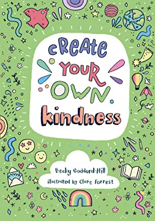 Create Your Own Kindness by Becky Goddard-Hill, illustrated by Clare Forrest (Collins)