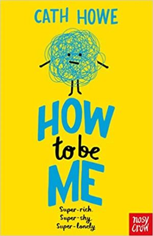 How To Be Me by Cath Howe (Nosy Crow)