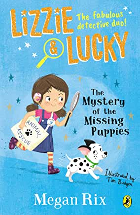 Lizzie & Lucky: The Mystery of the Missing Puppies by Megan Rix, illustrated by Tim Budgen (Puffin)