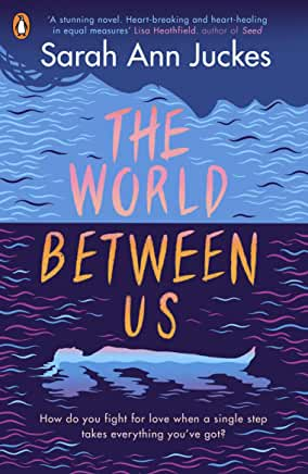 The World Between Us by Sarah Ann Juckes (Penguin)