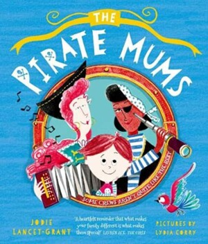Pirate Mums by Jodie Lancet-Grant, illustrated by Lydia Corry (OUP)