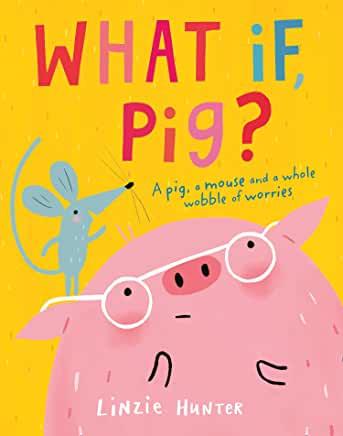 What If Pig? By Linzie Hunter (HarperCollins Children's Books)