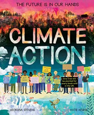 Climate Action: The Future Is In Our Hands by Georgina Stevens and Katie Rewse (Little Tiger)