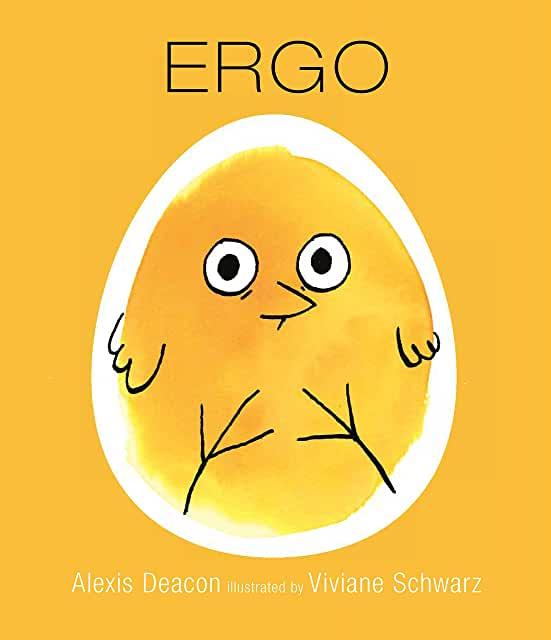 Ergo by Alexis Deacon, illustrated by Viviane Schwarz (Walker Books)