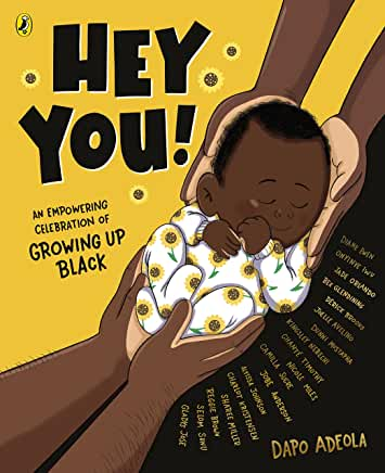Hey You! An Empowering Celebration of Growing Up Black by Dapo Adeola and other illustrators (Puffin Books)
