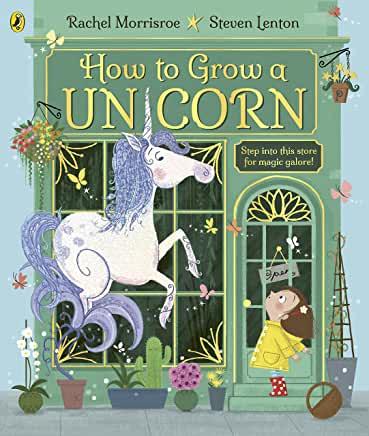 ow to Grow A Unicorn by Rachel Morrisroe and Steven Lenton (Puffin Books)