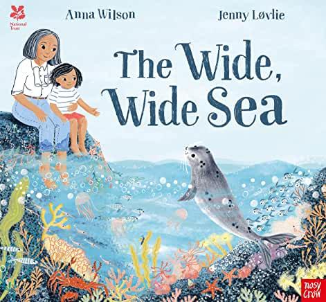 The Wide, Wide Sea by Anna Wilson & Jenny Lovlie (Nosy Crow)