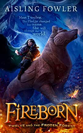 Fireborn: Twelve and the Frozen Forest by Aisling Fowler (Harper Collins)
