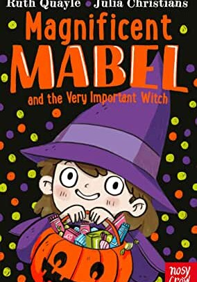 Magnificent Mabel and the Very Important Witch by Ruth Quayle and Julia Christians (Nosy Crow)