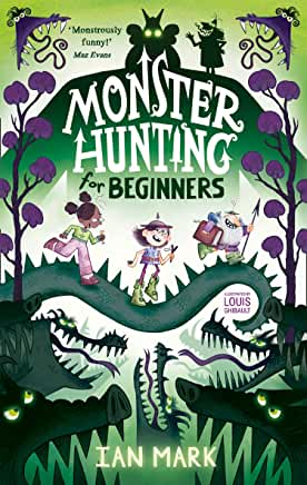 Monster Hunting for Beginners by Ian Mark, illustrated, by Louis Ghibault (Farshore)
