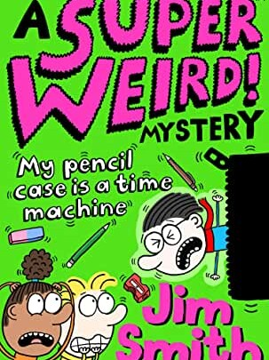 Super Weird! Mystery: My Pencil Case is a Time Machine by Jim Smith (Farshore)